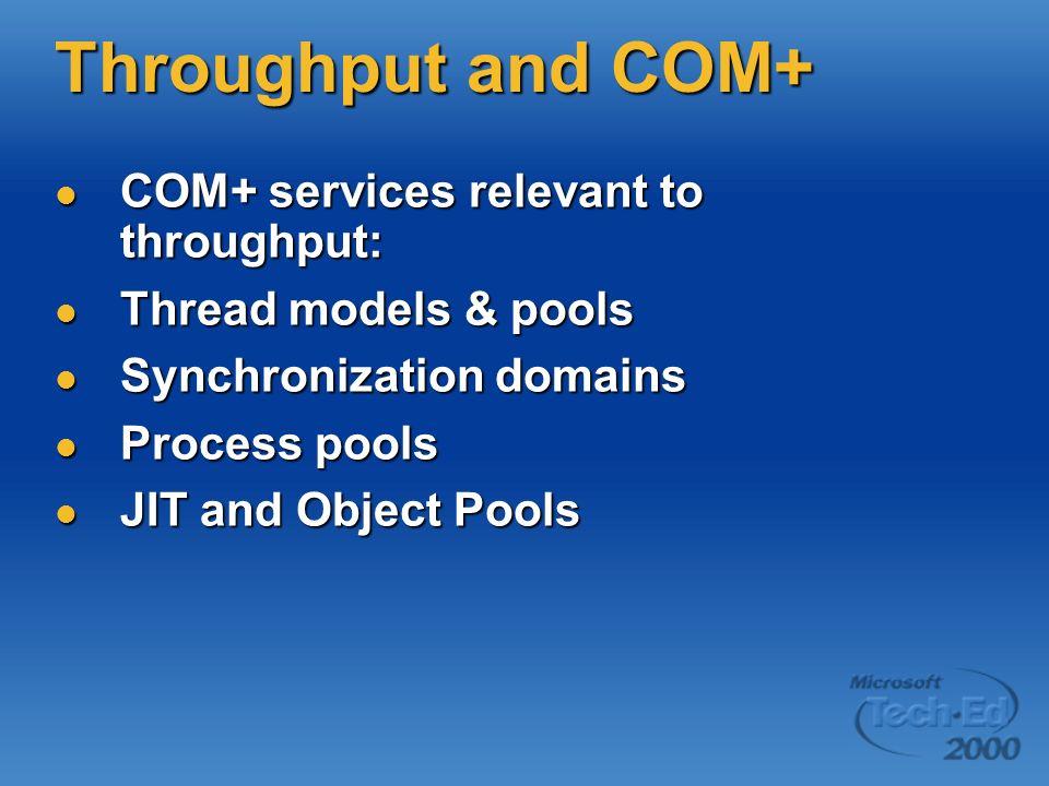 Throughput and COM+ COM+ services relevant to throughput: