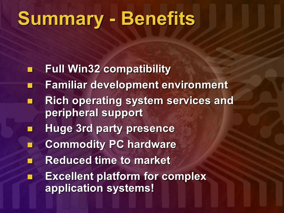 Summary - Benefits Full Win32 compatibility