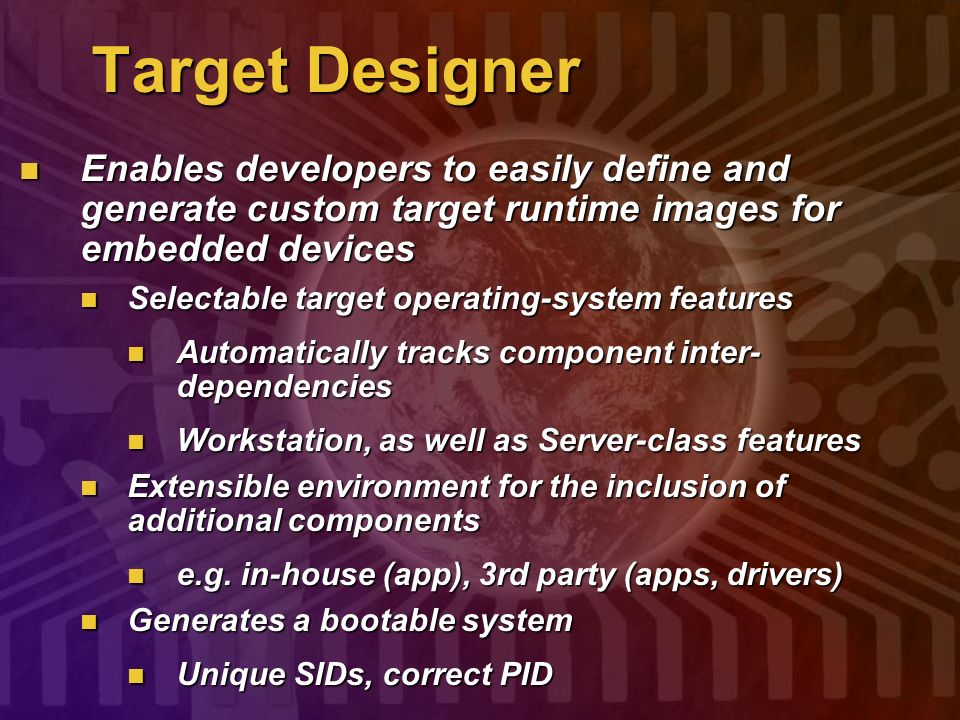 Target Designer Enables developers to easily define and generate custom target runtime images for embedded devices.