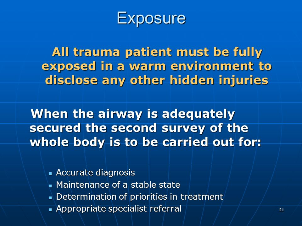 Exposure All trauma patient must be fully exposed in a warm environment to disclose any other hidden injuries.
