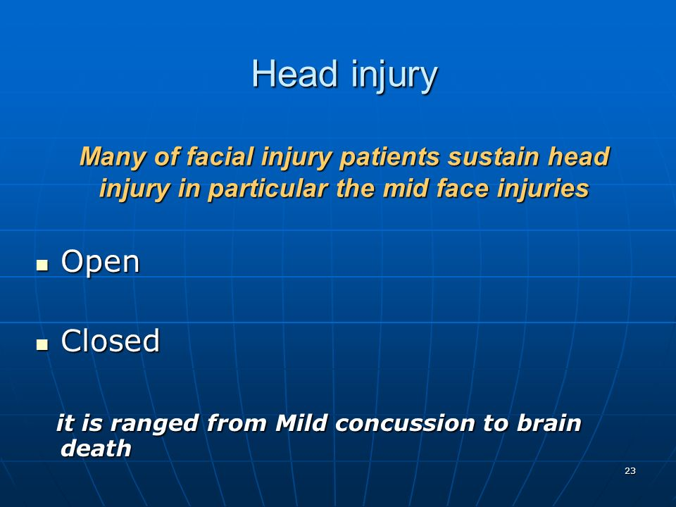Head injury Many of facial injury patients sustain head injury in particular the mid face injuries
