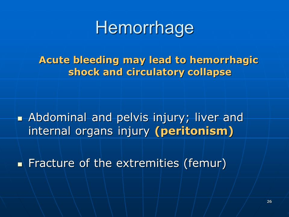 Acute bleeding may lead to hemorrhagic shock and circulatory collapse