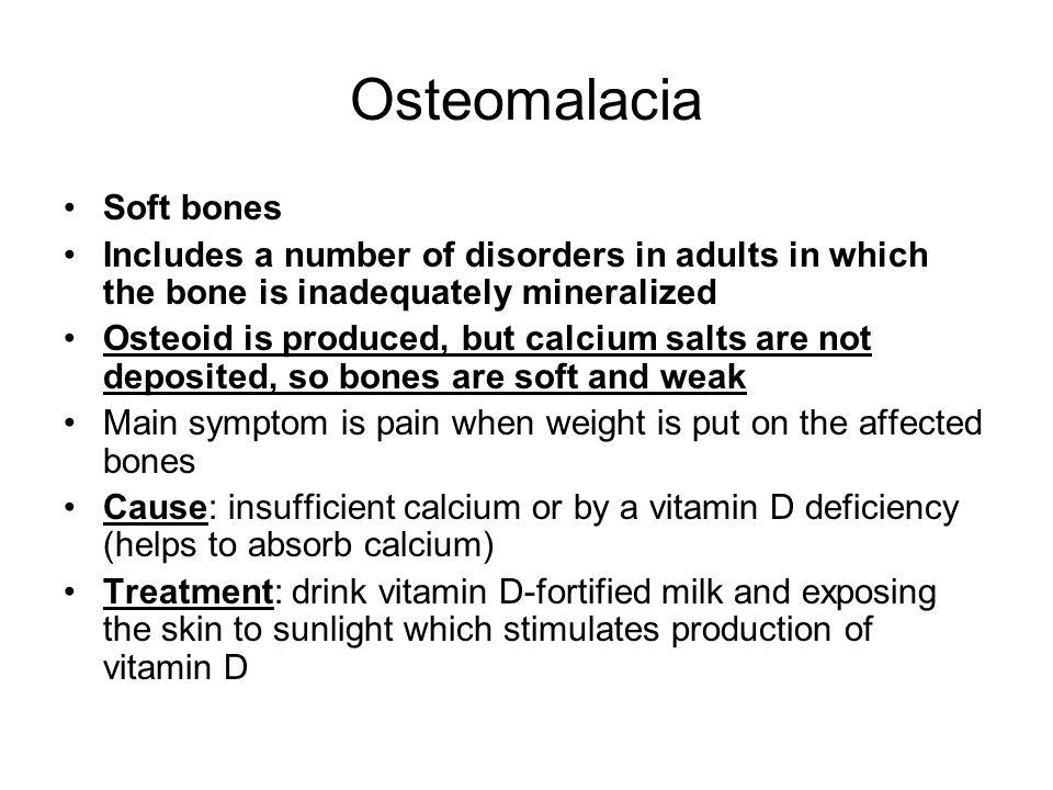 Osteomalacia Soft bones