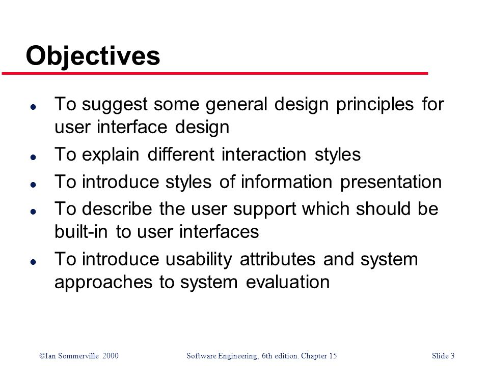 ObjectivesTo suggest some general design principles for user interface design. To explain different interaction styles.