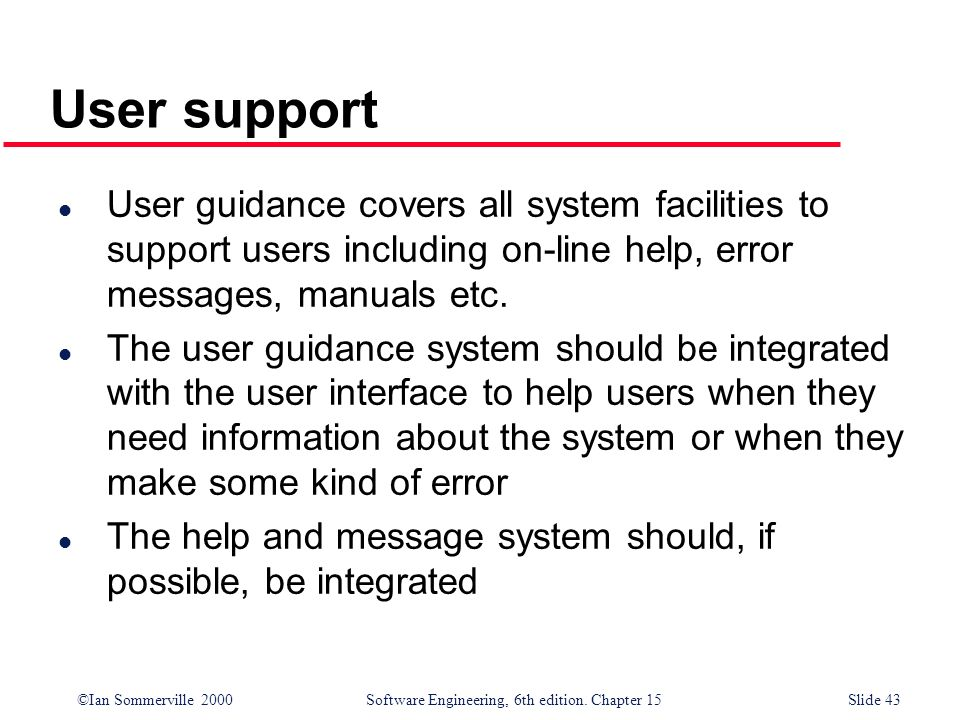 User supportUser guidance covers all system facilities to support users including on-line help, error messages, manuals etc.