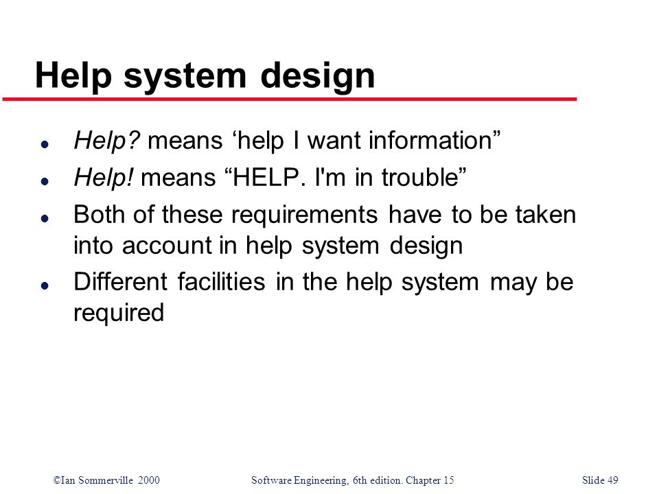 Help system design Help means 'help I want information