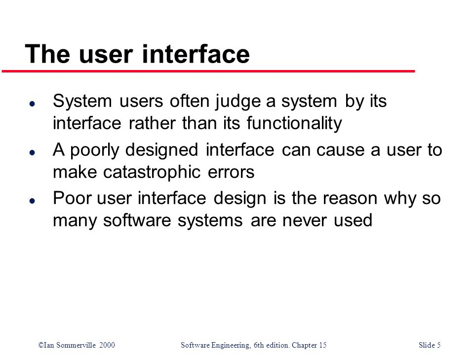The user interface System users often judge a system by its interface rather than its functionality.