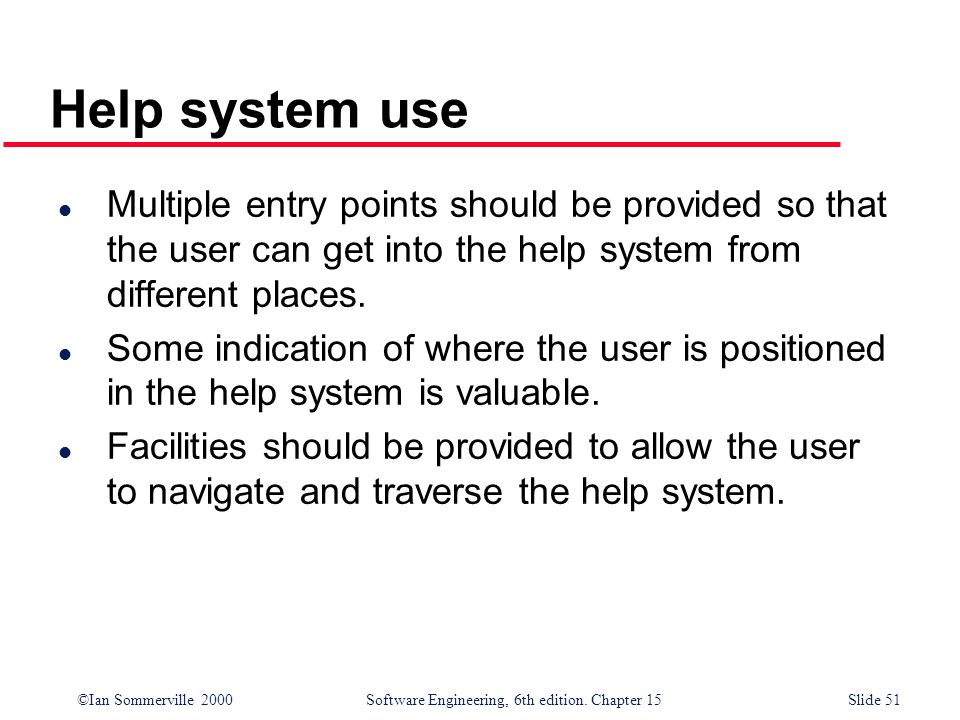 Help system useMultiple entry points should be provided so that the user can get into the help system from different places.