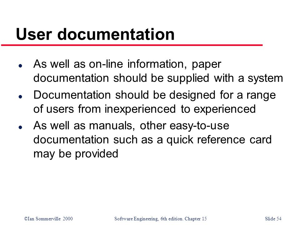 User documentationAs well as on-line information, paper documentation should be supplied with a system.