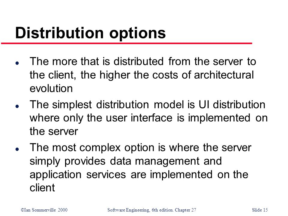 Distribution options The more that is distributed from the server to the client, the higher the costs of architectural evolution.