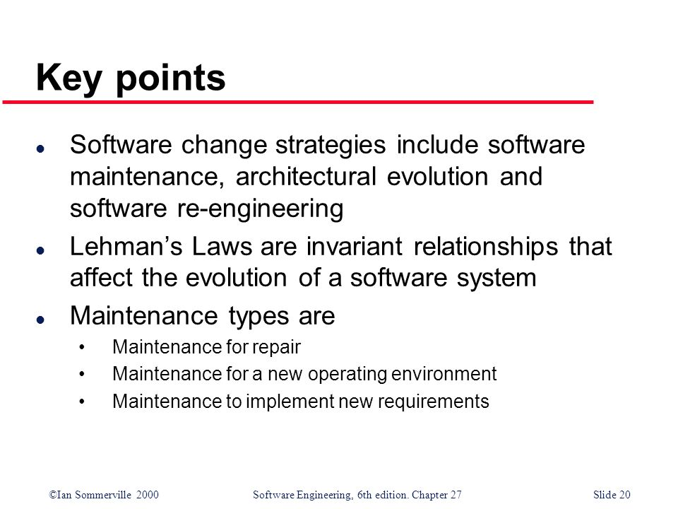 Key points Software change strategies include software maintenance, architectural evolution and software re-engineering.