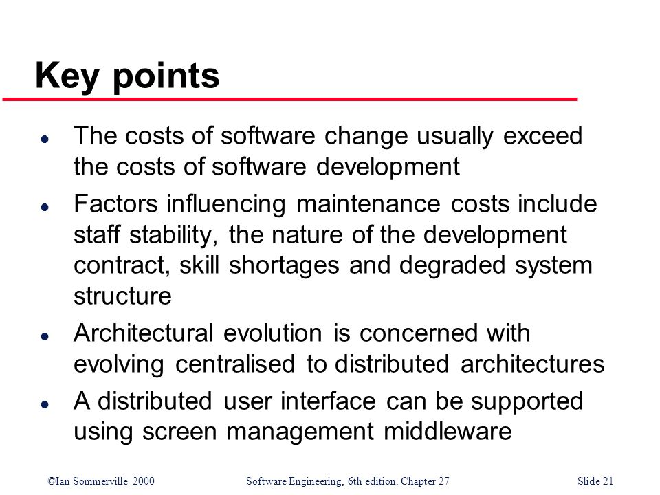 Key points The costs of software change usually exceed the costs of software development.