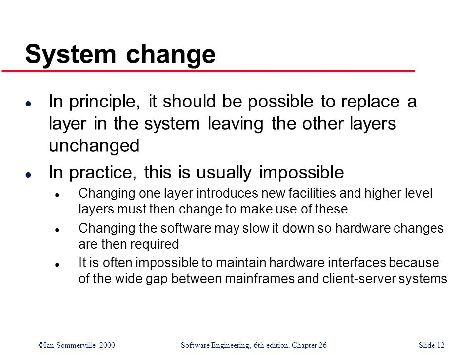System change In principle, it should be possible to replace a layer in the system leaving the other layers unchanged.