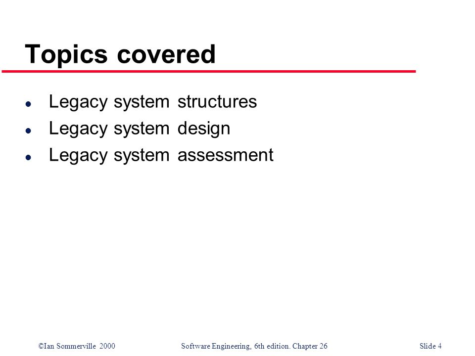 Topics covered Legacy system structures Legacy system design
