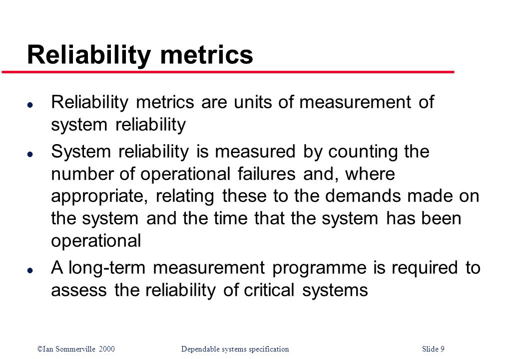 Reliability metrics Reliability metrics are units of measurement of system reliability.