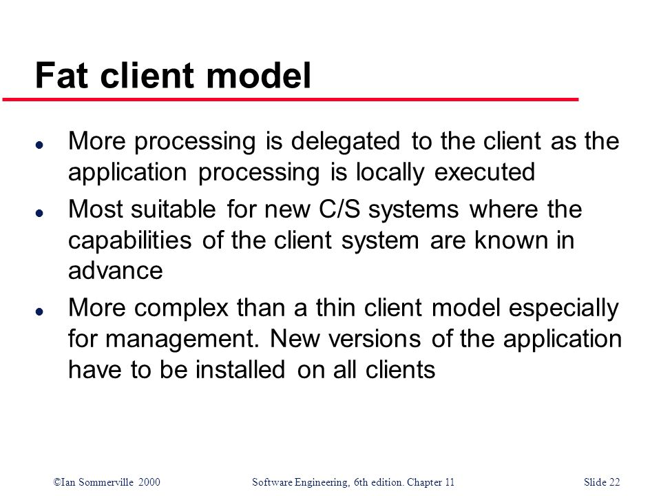 Fat client modelMore processing is delegated to the client as the application processing is locally executed.
