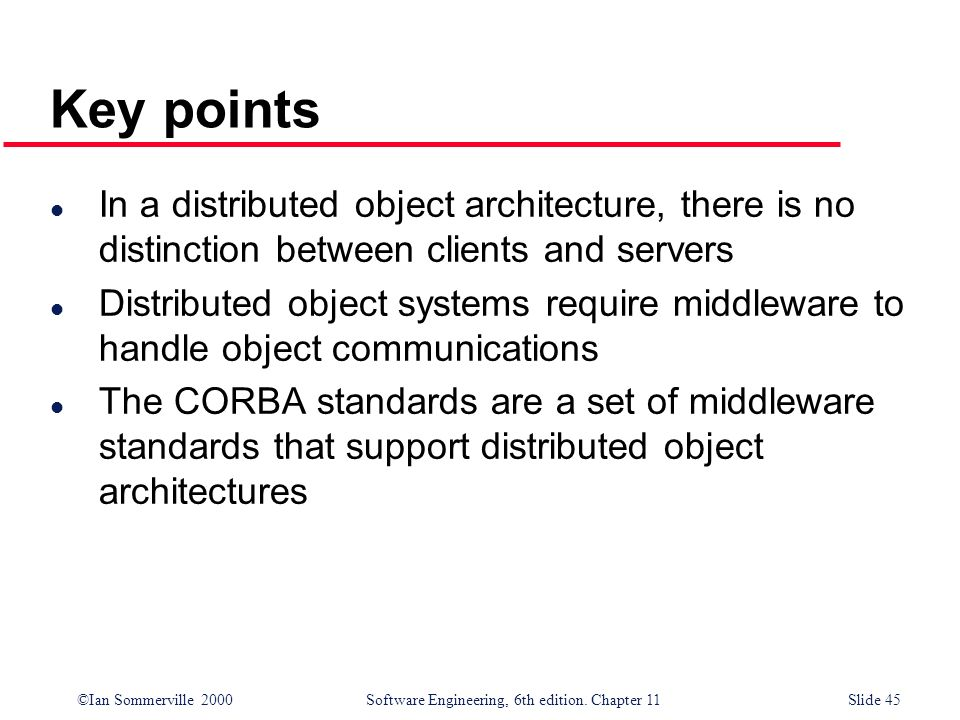 Key pointsIn a distributed object architecture, there is no distinction between clients and servers.