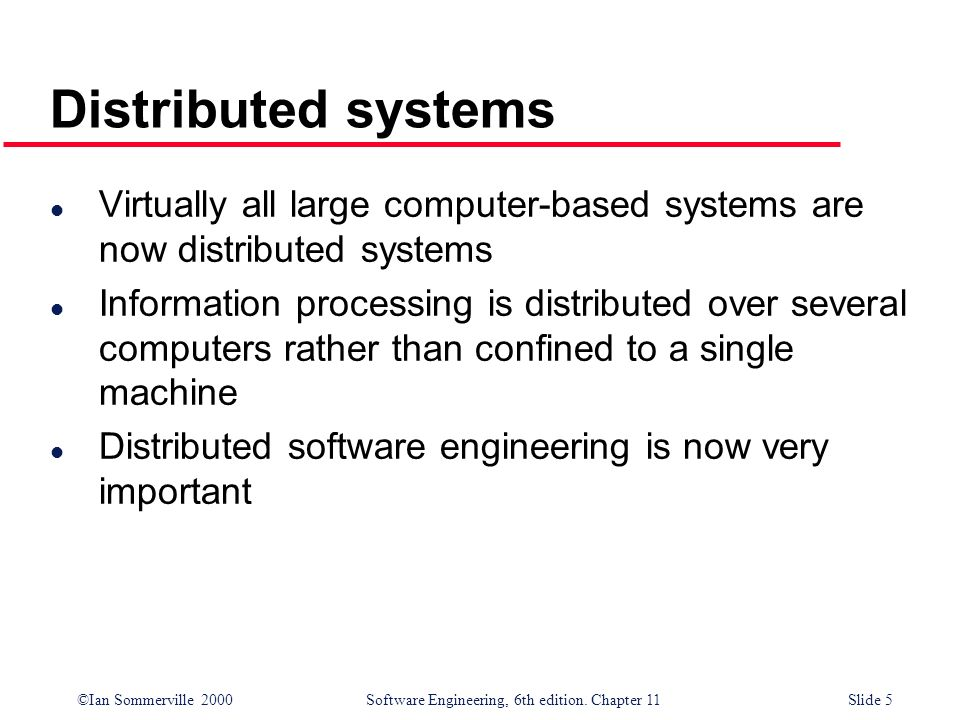 Distributed systemsVirtually all large computer-based systems are now distributed systems.
