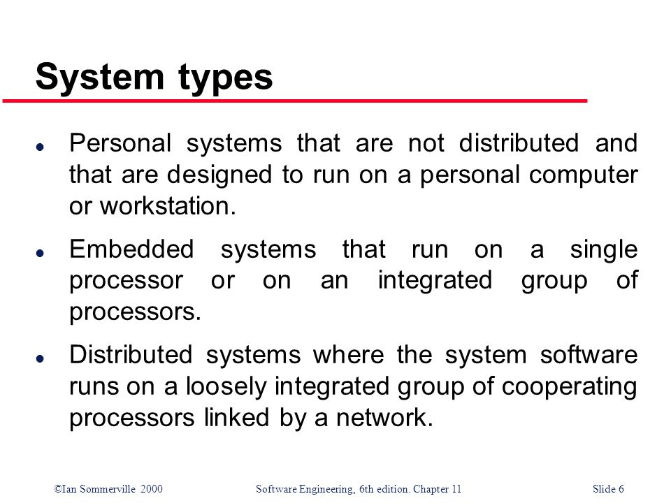 System types Personal systems that are not distributed and that are designed to run on a personal computer or workstation.