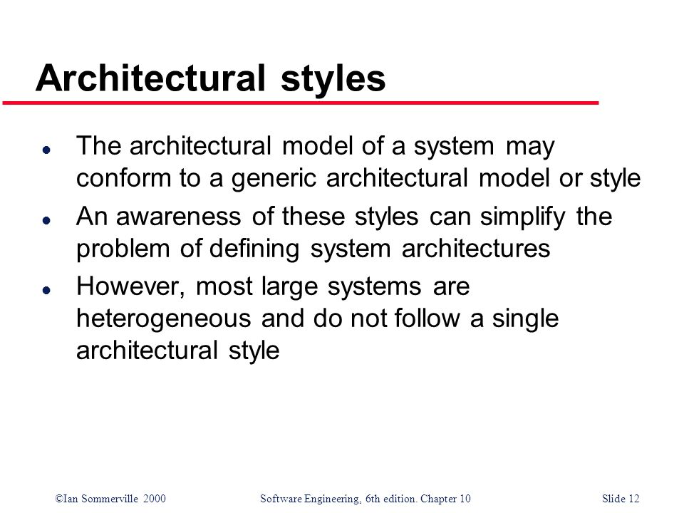 Architectural stylesThe architectural model of a system may conform to a generic architectural model or style.