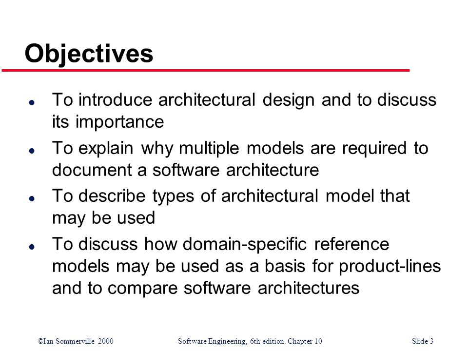 ObjectivesTo introduce architectural design and to discuss its importance.
