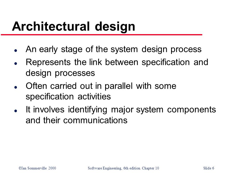 Architectural design An early stage of the system design process