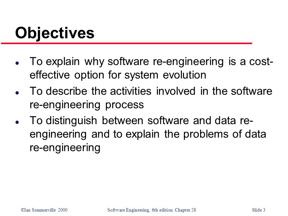 Objectives To explain why software re-engineering is a cost-effective option for system evolution.