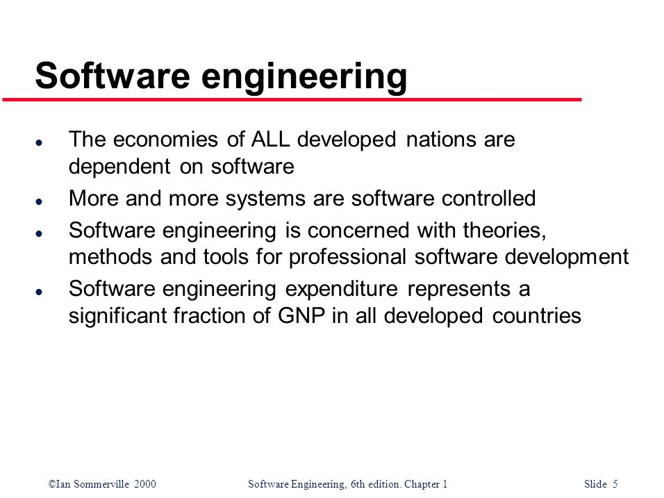 Software engineering The economies of ALL developed nations are dependent on software. More and more systems are software controlled.