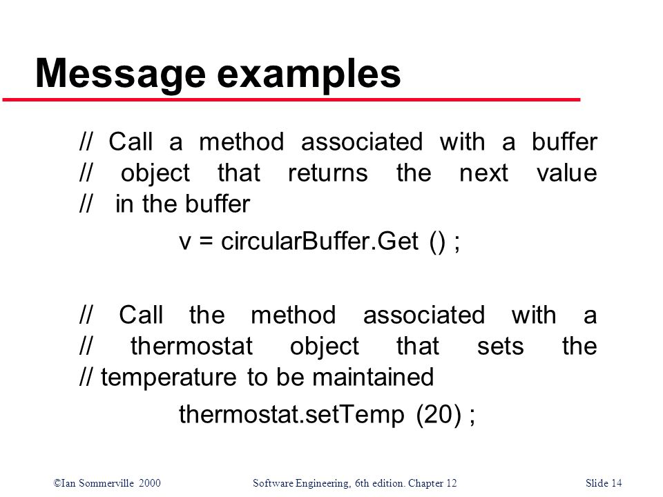 Message examples // Call a method associated with a buffer // object that returns the next value // in the buffer.