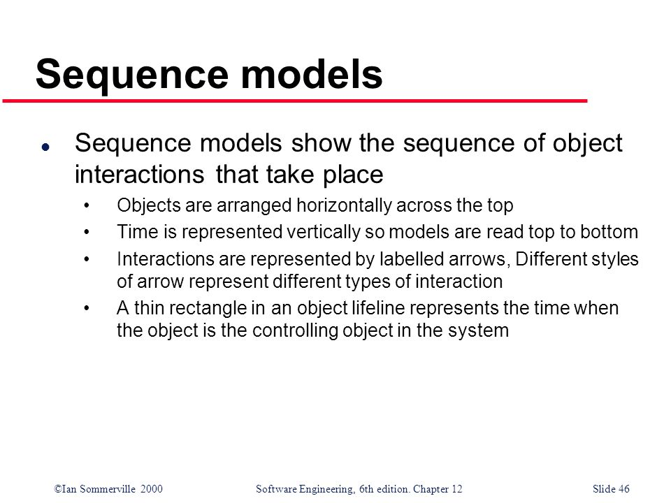 Sequence models Sequence models show the sequence of object interactions that take place. Objects are arranged horizontally across the top.