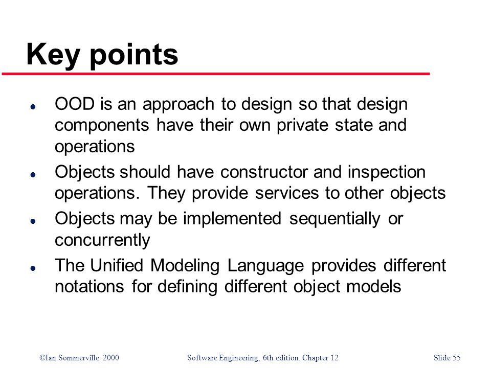 Key points OOD is an approach to design so that design components have their own private state and operations.