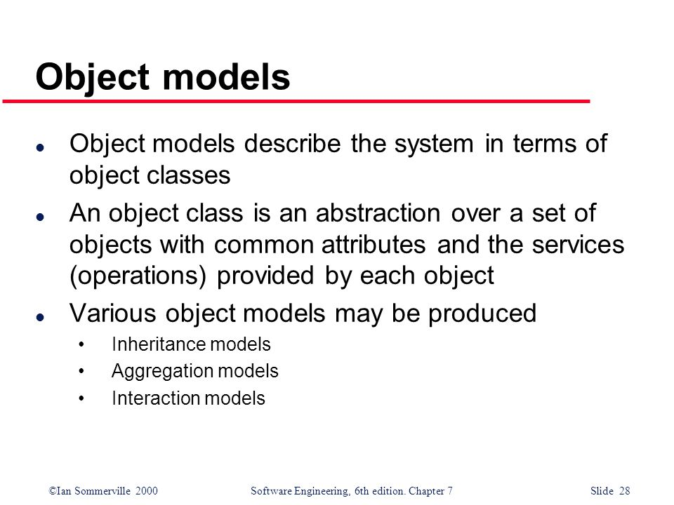 Object models Object models describe the system in terms of object classes.