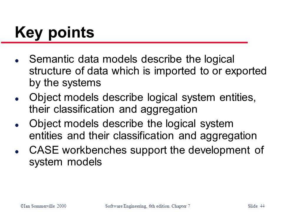 Key points Semantic data models describe the logical structure of data which is imported to or exported by the systems.