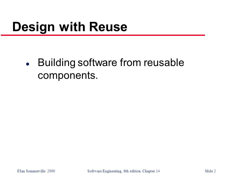 Design with Reuse Building software from reusable components.