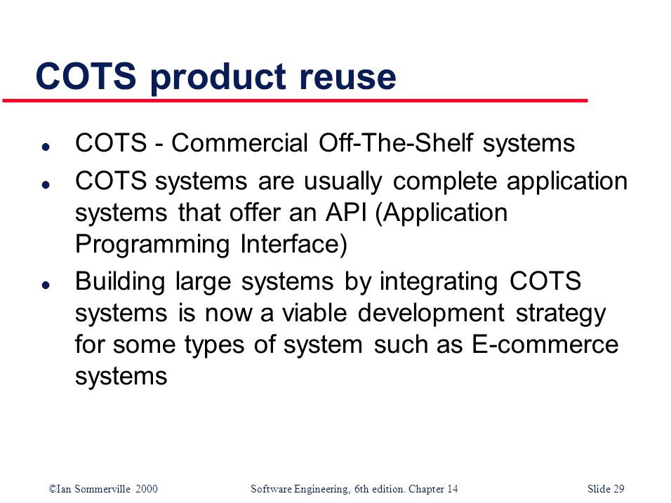 COTS product reuse COTS - Commercial Off-The-Shelf systems