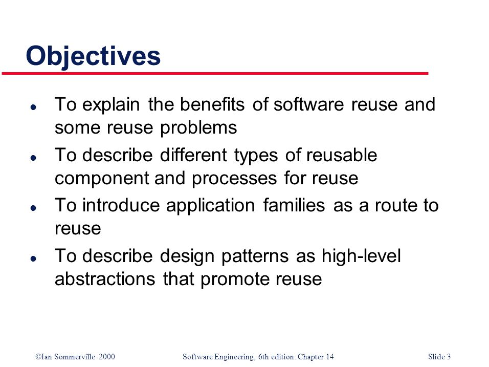 Objectives To explain the benefits of software reuse and some reuse problems.