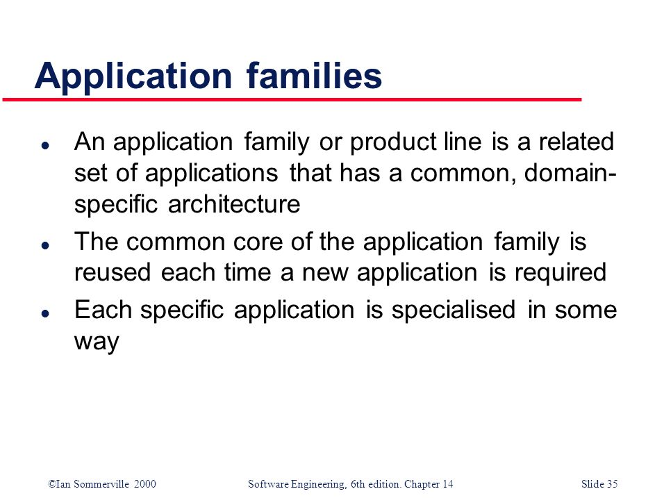 Application families An application family or product line is a related set of applications that has a common, domain-specific architecture.
