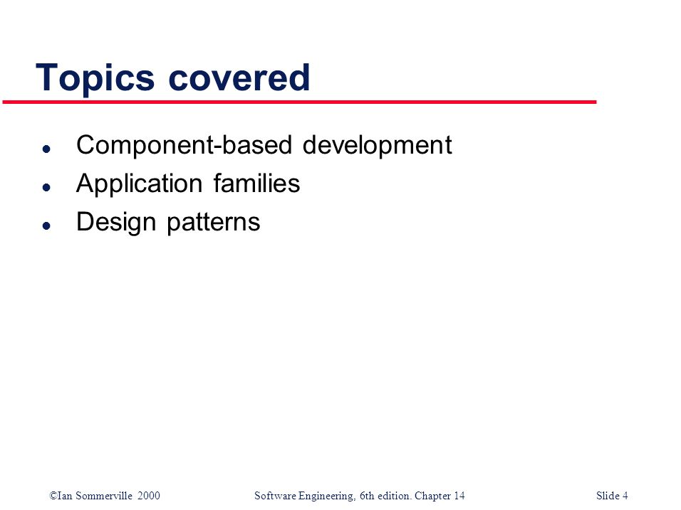 Topics covered Component-based development Application families