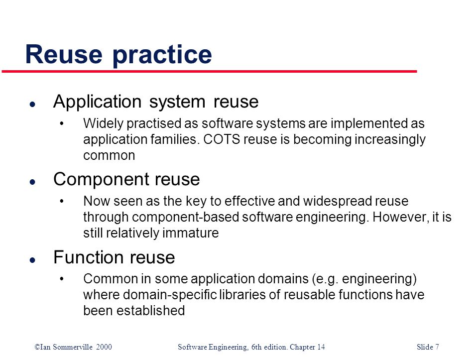 Reuse practice Application system reuse Component reuse Function reuse