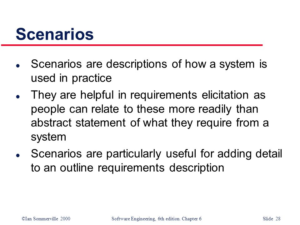 Scenarios Scenarios are descriptions of how a system is used in practice.