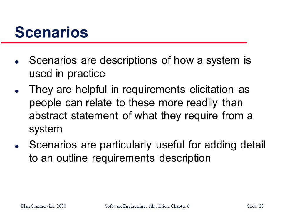 Scenarios Scenarios are descriptions of how a system is used in practice.