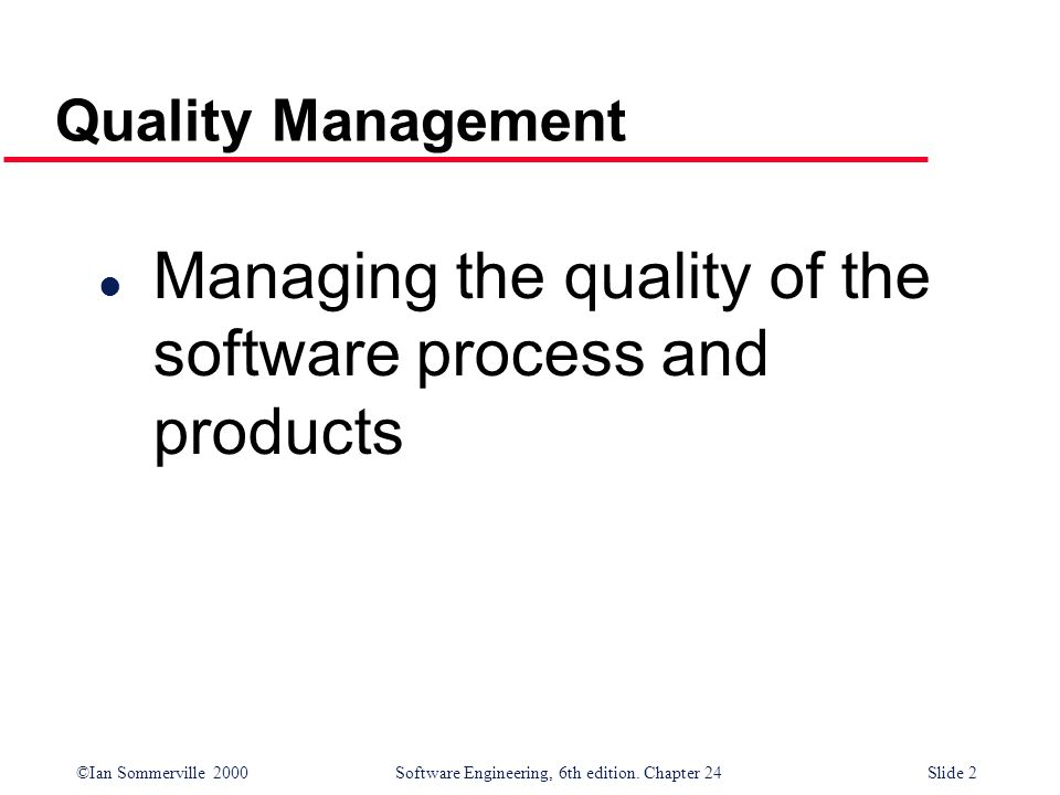Managing the quality of the software process and products