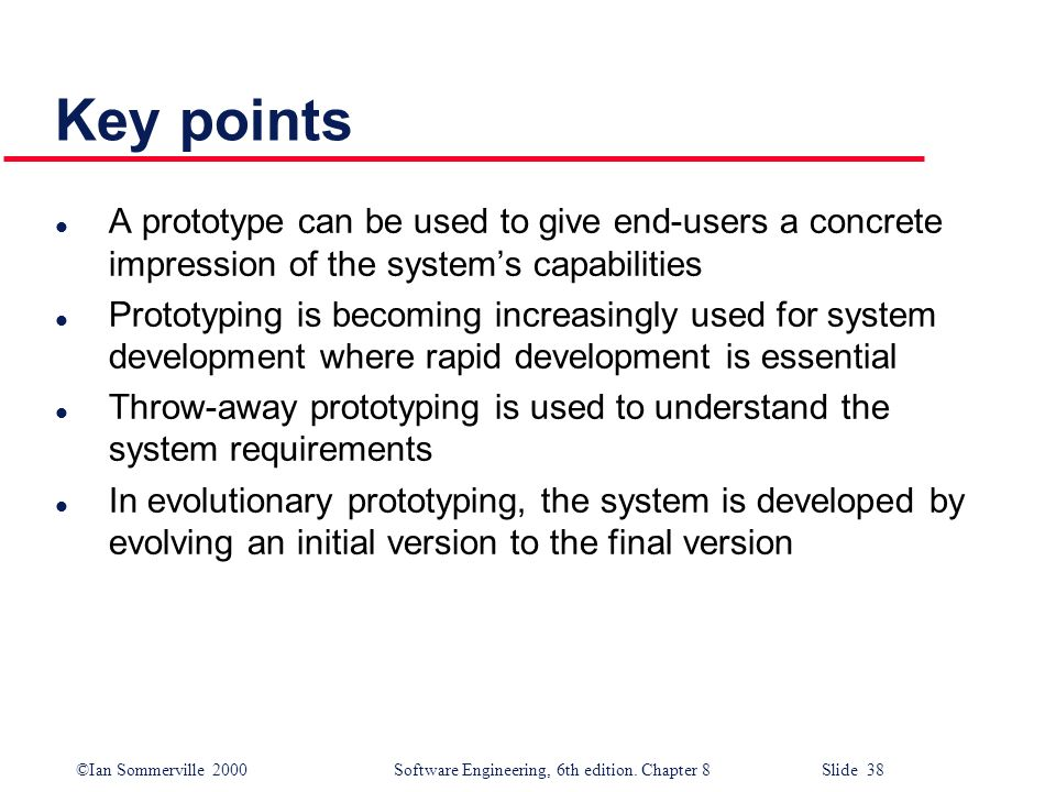 Key points A prototype can be used to give end-users a concrete impression of the system's capabilities.