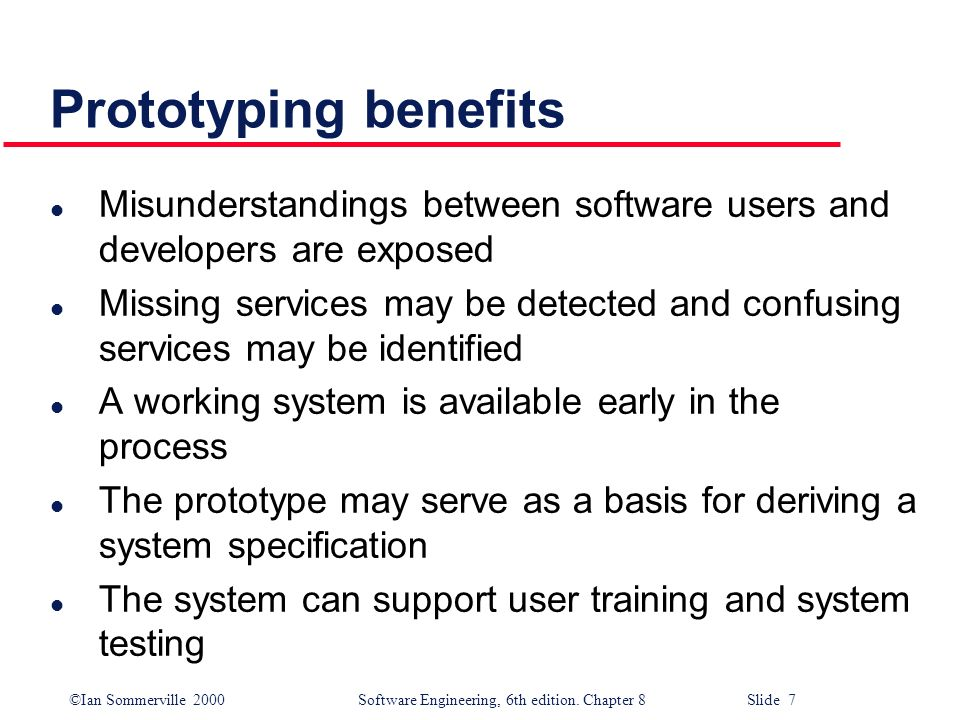 Prototyping benefits Misunderstandings between software users and developers are exposed.