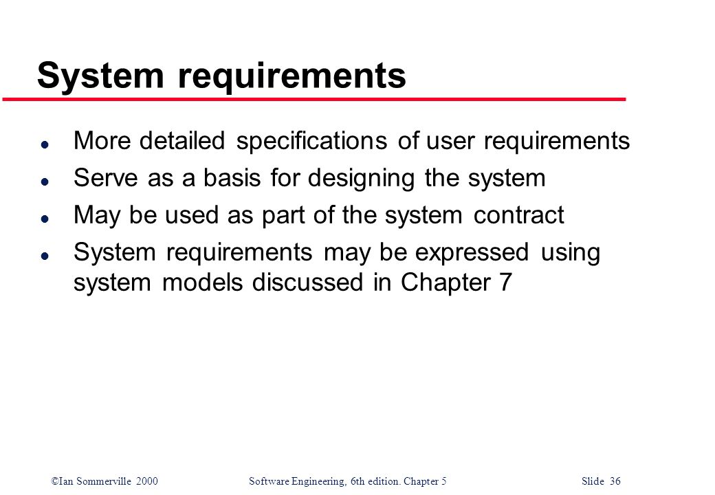 System requirements More detailed specifications of user requirements