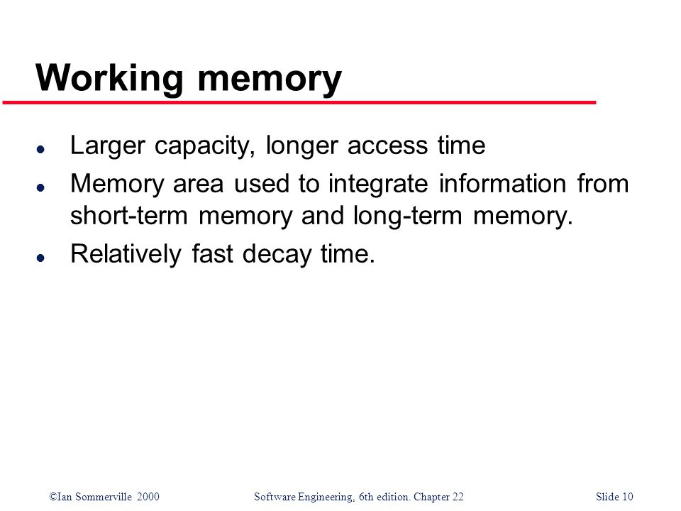 Working memory Larger capacity, longer access time