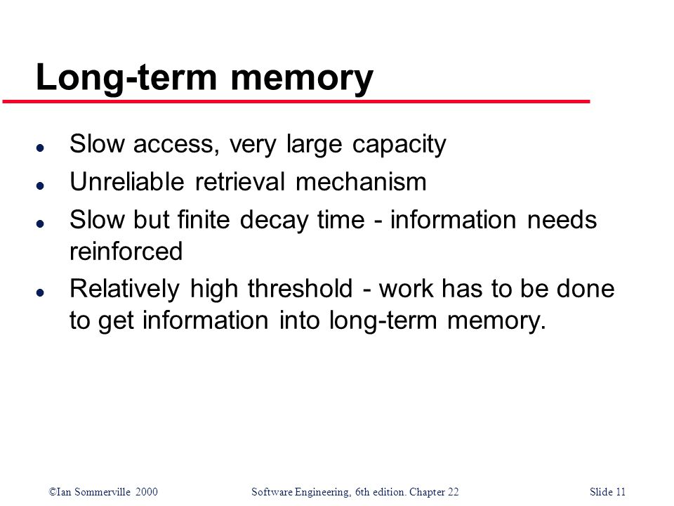 Long-term memory Slow access, very large capacity