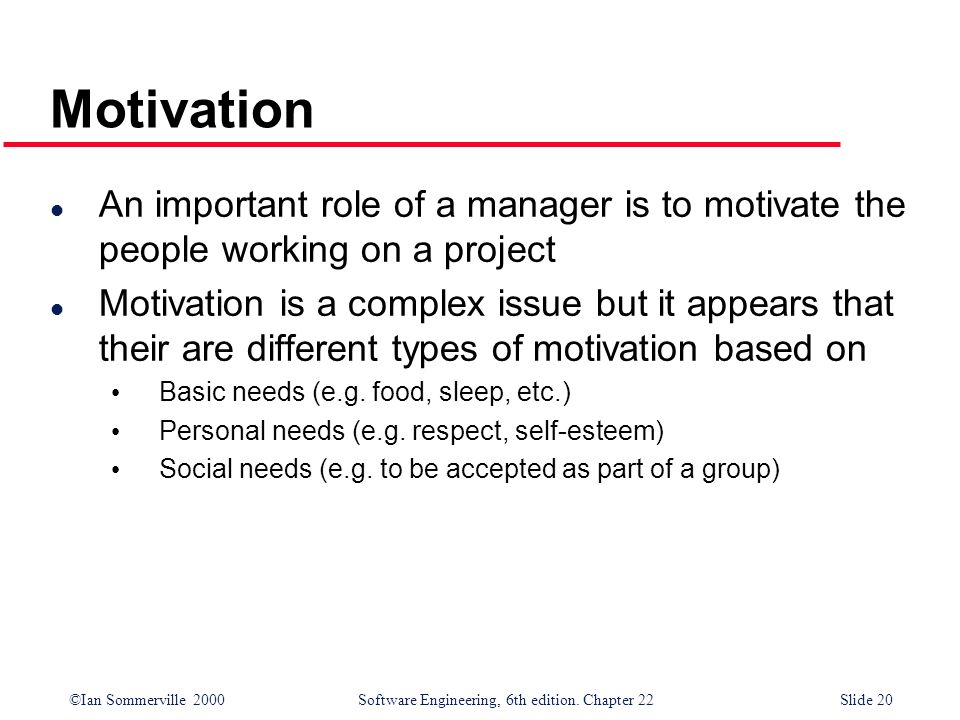 Motivation An important role of a manager is to motivate the people working on a project.