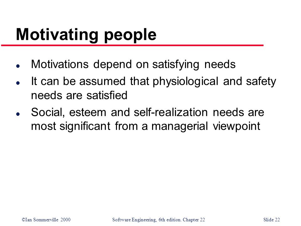 Motivating people Motivations depend on satisfying needs
