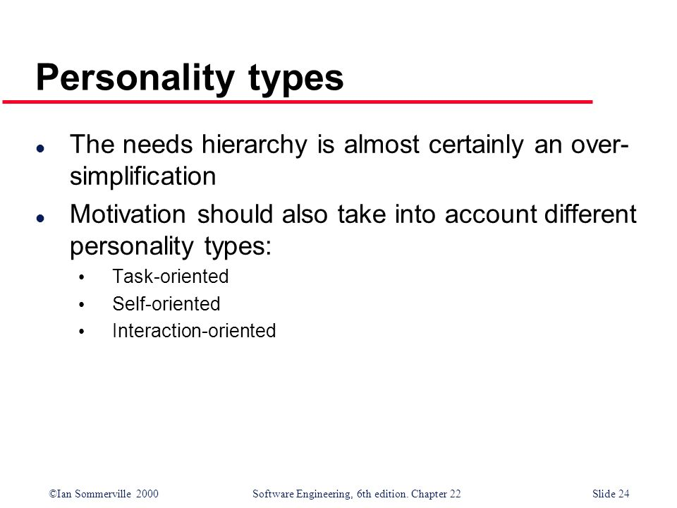 Personality types The needs hierarchy is almost certainly an over-simplification.